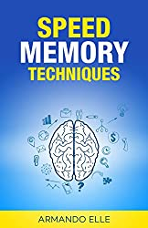 Speed Memory Techniques: The blueprint to remember everything (English Edition)