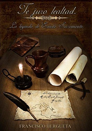Te juro lealtad: La leyenda de Ernesto Sacromonte por Francisco Romero de Avila Hergueta