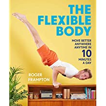 The Flexible Body: Move better anywhere, anytime in 10 minutes a day (English Edition)