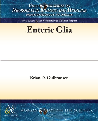 Enteric Glia (Colloquium Series on Neuroglia in Biology and Medicine: From Physiology to Disease)