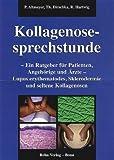 Kollagenosesprechstunde: Ein Ratgeber für Patienten, Angehörige und Ärzte. Lupus Erythematodes, Sklerodermie und seltene Kollagenosen