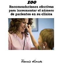 100 Recomendaciones efectivas para incrementar el número de pacientes en su clínica