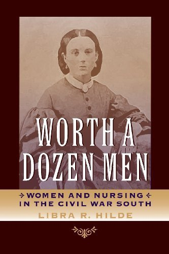 Worth a Dozen Men: Women and Nursing in the Civil War South (A Nation Divided: Studies in the Civil War Era) by Hilde, Libra R. (2013) Paperback