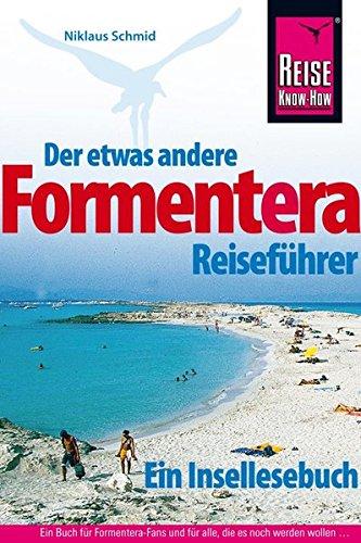 Formentera Der etwas andere Reiseführer. Ein Insellesebuch.