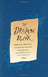 The Dream Book: Dream Spells, Night Time Potions and Rituals