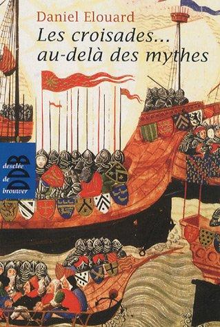 Les croisades. au-delà des mythes