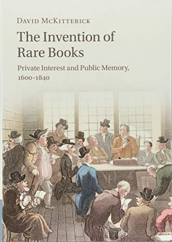 The Invention of Rare Books: Private Interest and Public Memory, 1600–1840 por David McKitterick
