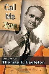 Call Me Tom: The Life of Thomas F. Eagleton (MISSOURI BIOGRAPHY SERIES) by James N. Giglio (2011-09-16)