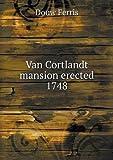 Van Cortlandt Mansion Erected 1748