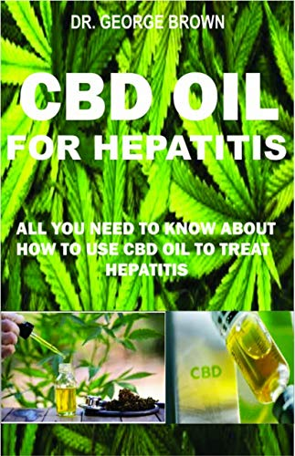CBD OIL FOR HEPATITIS: Everything you need to know on how cbd oil treats hepatitis (English Edition)