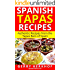 Spanish Tapas Recipes: Authentic Tapas Recipes from the Tapas Bars of Spain (Spain Travel Guides)