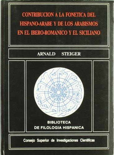 Contribución a la fonética del hispano-árabe y de los arabismos en el ibero-románico y el siciliano (Biblioteca de Filología Hispánica) por Arnald Steiger