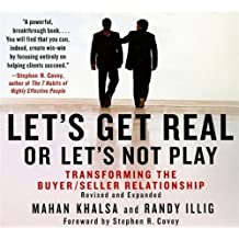 Let's Get Real, Or Let's Not Play: Transforming the Buyer/Seller Relationship (Your Coach in a Box)