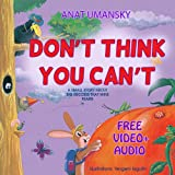 Children's Books: Don't Think You Can't; (How children succeed? Social Skills for kids)(Animals)(funny)(FREE animals story audio)(Educational) bedtime ... books collections Book 1) (English Edition)