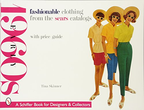 Fashionable Clothing from the Sears Catalogs: Early 1960s (Schiffer Book for Designers & (Kostüm Schiffer)
