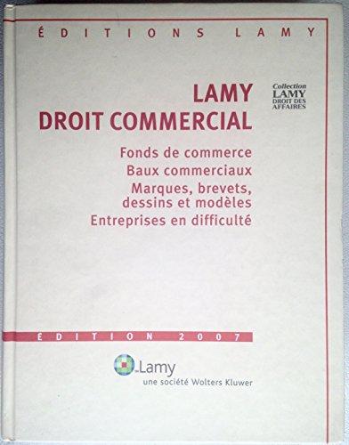 Lamy Droit commercial Fonds de commerce Baux commerciaux Marques, brevets, dessins et modles Entreprises en difficult