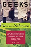 Geeks Who Can Schmooze: A Credit Suisse Private Banker Tells All by W.E. Kidd (2013-05-06)...
