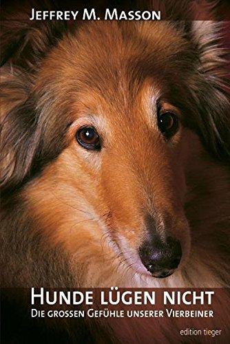 Hunde lügen nicht. Die großen Gefühle unserer Vierbeiner. Psychologie, Emotionen, Verhalten