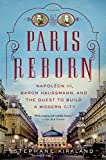 Paris Reborn: Napol??on III, Baron Haussmann, and the Quest to Build a Modern City by Stephane Kirkland (2014-05-27)