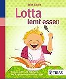 Lotta lernt essen: Stillen, Milch und Babybreie: Der Ratgeber fürs wirkliche Leben - Edith Gätjen