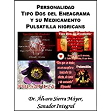 La Personalidad Tipo Dos del Eneagrama y su Medicamento Pulsatilla nigricans (Las Personalidades del Eneagrama y sus Medicamentos Homeopáticos nº 2)