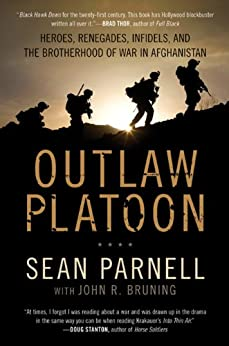 Outlaw Platoon: Heroes, Renegades, Infidels, and the Brotherhood of War in Afghanistan by [Parnell, Sean, Bruning,  John]
