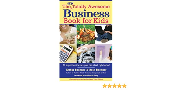 New totally awesome business book for kids revised edition new new totally awesome business book for kids revised edition new totally awesome series ebook arthur bochner rose bochner adriane g berg amazon fandeluxe Document