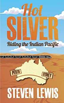 Hot Silver - Riding the Indian Pacific by [Lewis, Steven]