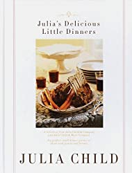 Julia's Delicious Little Dinners: Six perfect small dinner parties to share with family and friends. by Julia Child (1998-09-29)