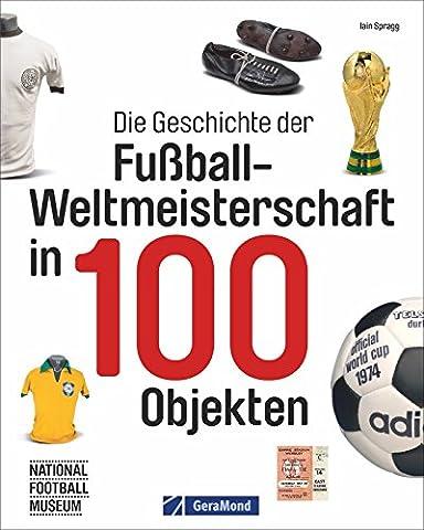 Fußball-Weltmeisterschaft: FIFA-WM-Historie in 100 Objekten. Fußbälle, Pokale, Schuhe, Trikots und vieles mehr. WM-Trophäen und ihre
