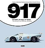 Porsche 917: Die Helden, die Siege, der Mythos