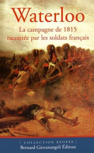 Waterloo: La campagne de 1815 racontée par les soldats français.