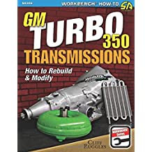 GM Turbo 350 Transmissions: How to Rebuild and Modify by Cliff Ruggles (2015-07-01)