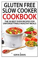 Gluten Free Slow Cooker Cookbook: The 50 Best Ever Recipes For Unforgettable Healthy Meals by Sofia Davis (2014-03-31)