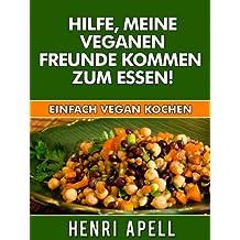 Vegan kochen: Hilfe, meine veganen Freunde kommen zum Essen!