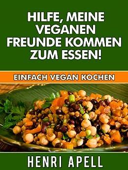 Vegan kochen: Hilfe, meine veganen Freunde kommen zum Essen! von [Apell, Henri]