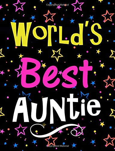World's Best Auntie: Large Notebook for Women & Girls 100 Lined Pages, Perfect Gift for Auntie On Birthday, Christmas, Anniversary (Best Notebooks) -