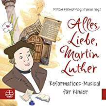 Alles Liebe, Martin Luther: Reformations-Musical für Kinder