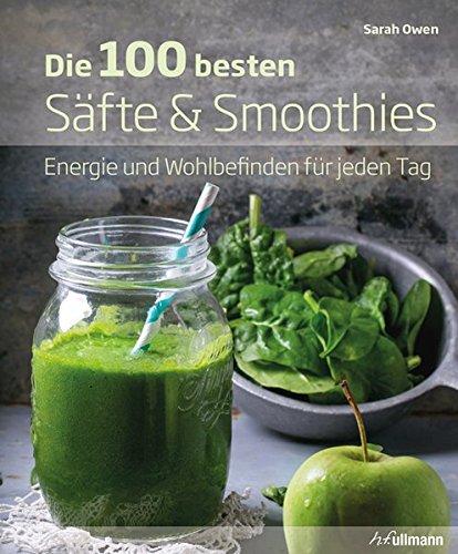 Preisvergleich Produktbild Die 100 besten Säfte & Smoothies: Energie und Wohlbefinden für jeden Tag