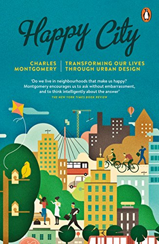 Happy City: Transforming Our Lives Through Urban Design (English Edition) por Charles Montgomery