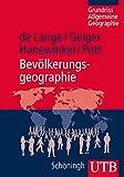 Bevölkerungsgeographie (Grundriss Allgemeine Geographie, Band 4166) - Norbert de Lange, Martin Geiger, Vera Hanewinkel, Andreas Pott