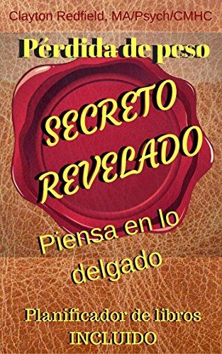 Descargar Libro Secreto de la pérdida del peso revelado PIENSE DELGADO, CONSIGA DELGADO (el planificador del libro incluido) de Clayton Redfield MA Psychology CMHC