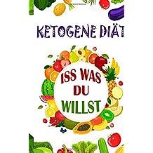 Ketogene Diät: Iss was du willst (Ketogene Ernährung, Ketogene Ernährung für Einsteiger)