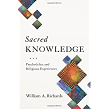 Sacred Knowledge: Psychedelics and Religious Experiences by William A. Richards (2015-12-08)