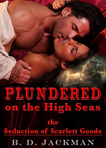Plundered on the High Seas: The Seduction of Scarlett Goode, Pirate Wench (A Sexy Historical Pirate Romance) (English (Pirate Wench Sexy)