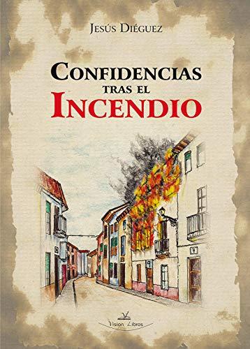 Confidencias tras el incendio por Jesús Diéguez Garcia