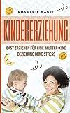 Kindererziehung: Easy erziehen für eine  Mutter-Kind Beziehung ohne Stress