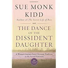 The Dance of the Dissident Daughter: A Woman's Journey from Christian Tradition to the Sacred Feminine by Sue Monk Kidd (2016-09-20)