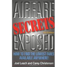 Airfare Secrets Exposed: How to Find the Lowest Fares Available Anywhere!