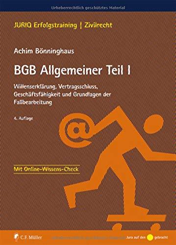 BGB Allgemeiner Teil I: Willenserklärung, Vertragsschluss, Geschäftsfähigkeit und Grundlagen der Fallbearbeitung (JURIQ Erfolgstraining)
